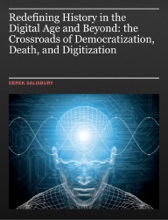 Redefining History In The Digital Age And Beyond: The Crossroads Of Democratization, Death, And Digitization