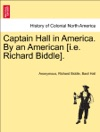 Captain Hall In America By An American Ie Richard Biddle