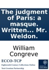 The Judgment Of Paris A Masque Written By Mr Congreve Set Severally To Musick By Mr John Eccles Mr Finger Mr Purcel And Mr Weldon