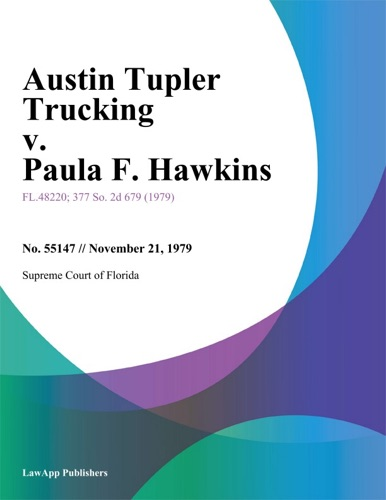 Supreme Court of Florida - Austin Tupler Trucking v. Paula F. Hawkins