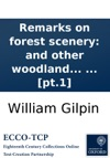 Remarks On Forest Scenery And Other Woodland Views Relative Chiefly To Picturesque Beauty Illustrated By The Scenes Of New-Forest In Hampshire In Three Books  By William Gilpin  Pt1