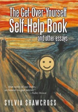 The Get-Over-Yourself Self-Help Book And Other Essays