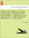 Vikram And Vampire Or Tales Of Hindu Devilry Adapted By Captain Sir Richard F Burton From The Baital-Pachisi  Edited By His Wife Isabel Burton  With Thirty-three Illustrations By Ernest Griset