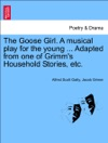The Goose Girl A Musical Play For The Young  Adapted From One Of Grimms Household Stories Etc