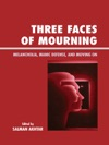 Three Faces Of Mourning Melancholia Manic Defense And Moving On