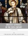 Greatest Catholics Of The 20th Century