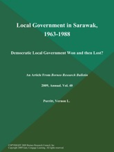 Local Government In Sarawak, 1963-1988: Democratic Local Government Won And Then Lost?