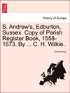 S Andrews Edburton Sussex Copy Of Parish Register Book 1558-1673 By  C H Wilkie