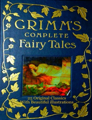 The Brothers Grimm - Grimm's Complete Fairy Tales