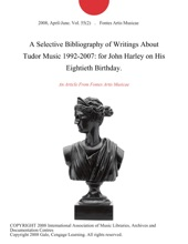 A Selective Bibliography of Writings About Tudor Music 1992-2007: for John Harley on His Eightieth Birthday.