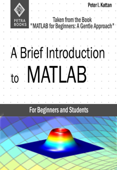 A Brief Introduction to MATLAB: Taken from the Book