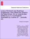 Lives Of Eminent And Illustrious Englishmen From Alfred The Great To The Latest Times On An Original Plan Edited By G G Cunningham Illustrated By A Series Of  Portraits Etc Vol III