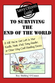 The Savvy Citizen's Guide to Surviving the End of the World if All You've Got Left is Your Kindle, Nook, iPad, Sony Reader, or Other Way-Cool Reading Device