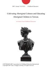 Cultivating Aboriginal Cultures and Educating Aboriginal Children in Taiwan.