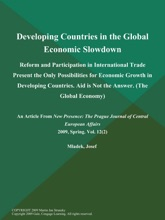 Developing Countries in the Global Economic Slowdown: Reform and Participation in International Trade Present the Only Possibilities for Economic Growth in Developing Countries. Aid is Not the Answer (The Global Economy)
