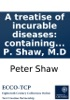 A Treatise Of Incurable Diseases: Containing...