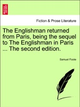 The Englishman returned from Paris, being the sequel to The Englishman in Paris ... The second edition.