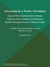 Advocating For A Positive Workplace: Eaps Can Play A Leadership Role In Helping Employers Promote Employee Well-Being And Identify And Enhance Workers' Existing Strengths