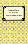 Selected Tales And Sketches The Best Short Stories Of Nathaniel Hawthorne