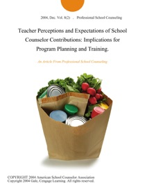 Teacher Perceptions And Expectations Of School Counselor Contributions Implications For Program Planning And Training