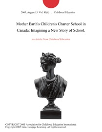MOTHER EARTHS CHILDRENS CHARTER SCHOOL IN CANADA: IMAGINING A NEW STORY OF SCHOOL.