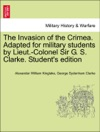 The Invasion Of The Crimea Adapted For Military Students By Lieut-Colonel Sir G S Clarke Students Edition