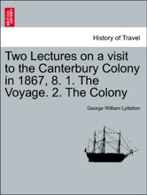 Two Lectures On A Visit To The Canterbury Colony In 1867, 8. 1. The Voyage. 2. The Colony