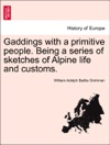 Gaddings With A Primitive People Being A Series Of Sketches Of Alpine Life And Customs Vol II