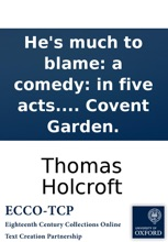 He's Much To Blame: A Comedy: In Five Acts. As Performed At The Theatre Royal, Covent Garden.