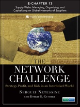 Network Challenge (Chapter 13), The: Supply Webs: Managing, Organizing, And Capitalizing On Global Networks Of Suppliers