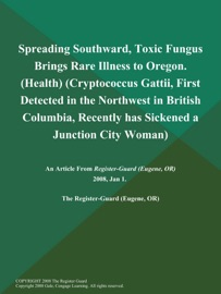 Spreading Southward Toxic Fungus Brings Rare Illness To Oregon Health Cryptococcus Gattii First Detected In The Northwest In British Columbia Recently Has Sickened A Junction City Woman