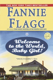 Welcome to the World, Baby Girl! - Fannie Flagg by  Fannie Flagg PDF Download