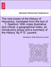 The nine books of the History of Herodotus, translated from the text of ... T. Gaisford. With notes illustrative and critical, a geographical index, an introductory essay and a summary of the History. By P. E. Laurent.VOL.II