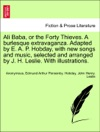 Ali Baba Or The Forty Thieves A Burlesque Extravaganza Adapted By E A P Hobday With New Songs And Music Selected And Arranged By J H Leslie With Illustrations