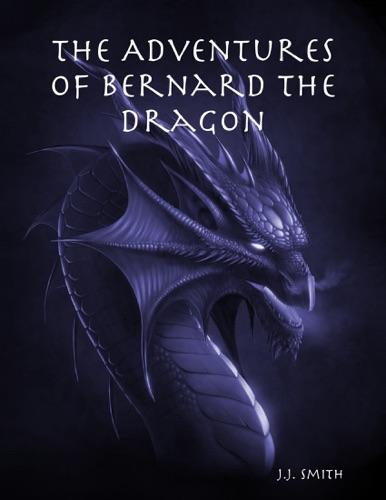 J.J. Smith - The Adventures of Bernard the Dragon