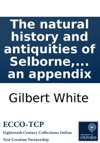 The Natural History And Antiquities Of Selborne In The County Of Southampton With Engravings And An Appendix