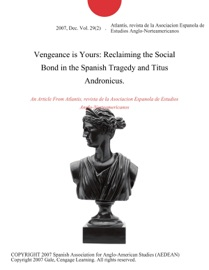 Vengeance Is Yours Reclaiming The Social Bond In The Spanish Tragedy And Titus Andronicus