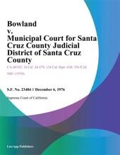 Bowland V. Municipal Court For Santa Cruz County Judicial District Of Santa Cruz County
