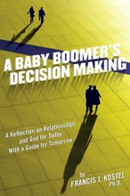 A Baby Boomer's Decision Making: A Reflection On Relationships And God For Today With A Guide For Tomorrow