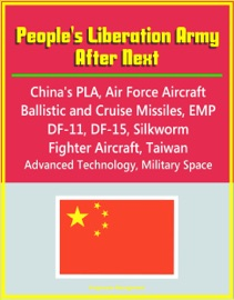 PEOPLES LIBERATION ARMY AFTER NEXT: CHINAS PLA, AIR FORCE AIRCRAFT, BALLISTIC AND CRUISE MISSILES, EMP, DF-11, DF-15, SILKWORM, FIGHTER AIRCRAFT, TAIWAN, ADVANCED TECHNOLOGY, MILITARY SPACE