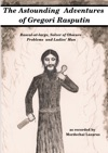 The Astounding Adventures Of Gregori Rasputin Rascal-at-large Solver Of Obscure Problems And Ladies Man