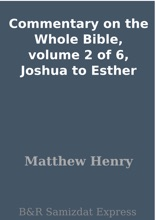 Commentary on the Whole Bible, volume 2 of 6, Joshua to Esther