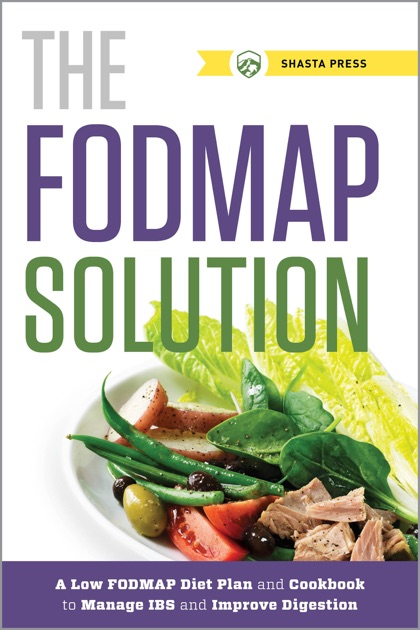 The Fodmap Solution A Low Fodmap Diet Plan And Cookbook To Manage