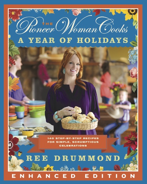 The Pioneer Woman Cooks: A Year of Holidays (Enhanced Edition) (Enhanced Edition)