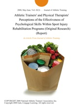 Athletic Trainers' and Physical Therapists' Perceptions of the Effectiveness of Psychological Skills Within Sport Injury Rehabilitation Programs (Original Research) (Report)