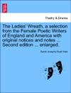 The Ladies Wreath A Selection From The Female Poetic Writers Of England And America With Original Notices And Notes  Second Edition  Enlarged