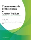Commonwealth Pennsylvania V Arthur Walker