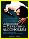 Understanding And Defeating Alcoholism