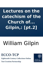 Lectures On The Catechism Of The Church Of England. By William Gilpin,: [pt.2]