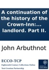 A Continuation Of The History Of The Crown-Inn With Characters Of Some Of The Late Servants And The Proceeding Of The Trustees To The Coming Of The New Landlord Part II